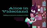 Title Slide for Alice in Videoland Presentation