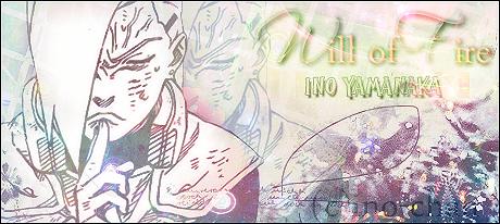 .:The.Will.of.Fire.Ino.Yamanaka:. by Ino-chan