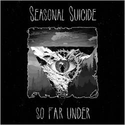SEASONAL SUICIDE - So Far Under