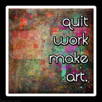 quit work make art
