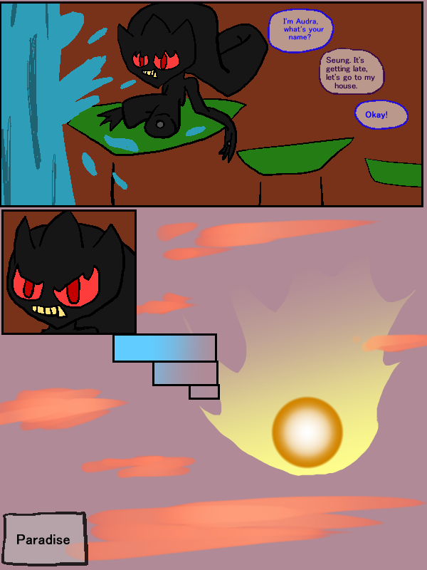 My evil plan worked. Almost none of you noticed that Banette last page. Mwahaha.