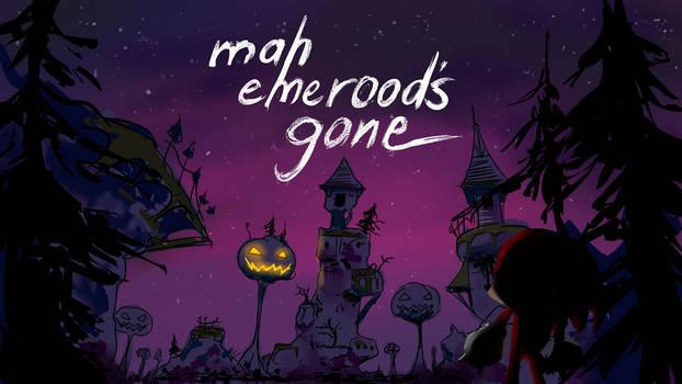 Mah emerood's gone home