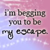 Be My Escape by coffeecole