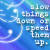 slow things down.. by coffeecole