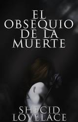 El obsequio de la muerte [wattpad cover] by XmentaldiseaseX