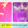 All That Frightens You by tea-junkyard