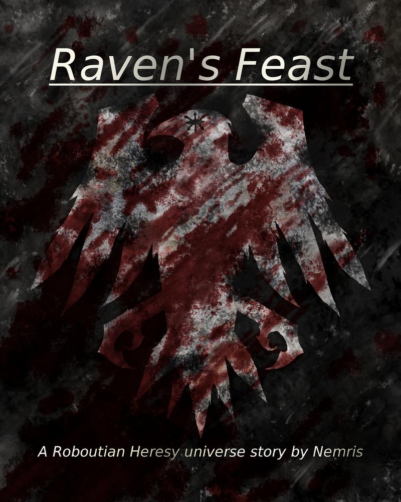 Raven's Feast, A Roboutian Heresy Universe Story. by Nemris