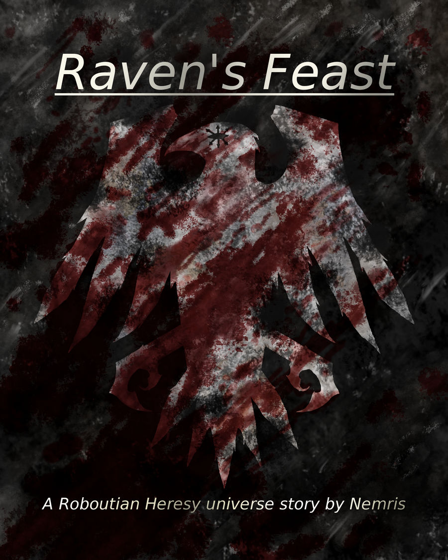 Raven's Feast, A Roboutian Heresy Universe Story  by Nemris