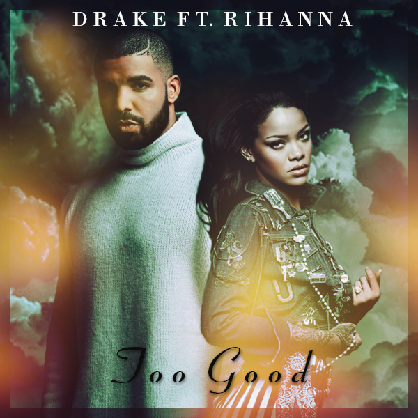 Nice For What Drake Download 2: Too Good Ft. Rihanna By RblFleur On DeviantArt
