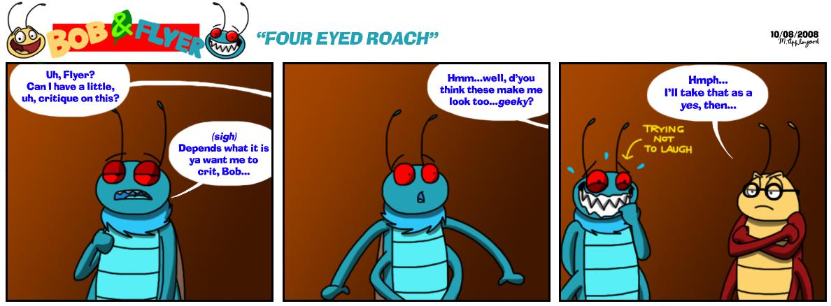 B'n'F - Four Eyed Roach by BluebottleFlyer
