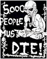 '5,000 PEOPLE MUST DIE' by irishvirus