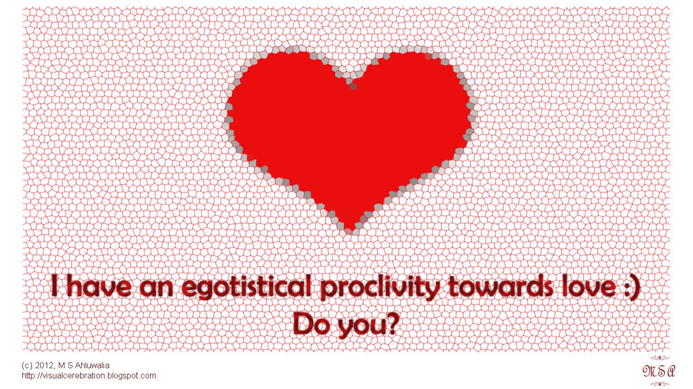 Egotistical Proclivity :: Love by msahluwalia