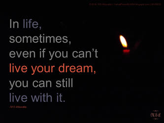 Sometimes, even if you can't live your dream