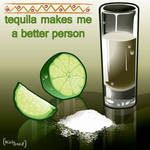 tequila makesme a betterperson