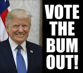 VOTE THE BUM OUT!