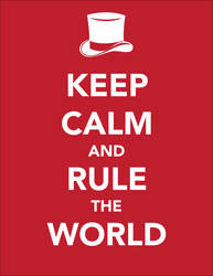 Keep Calm and Rule the World