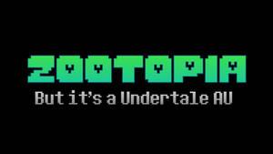 Zootopia but it's an Undertale AU (Remake)