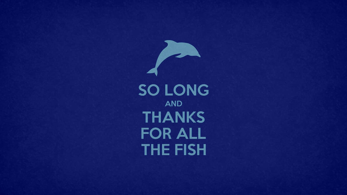 So Long and Thanks For All The Fish by ORANGEMAN80