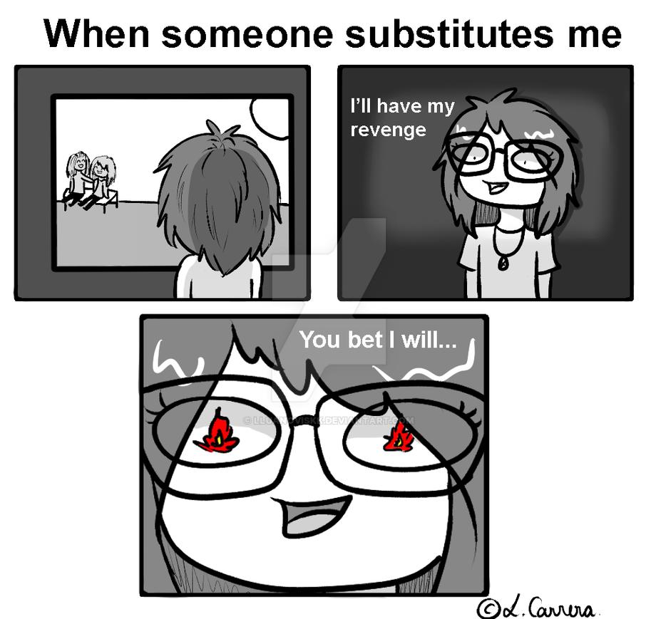 When someone substitutes me by lluanoviskk