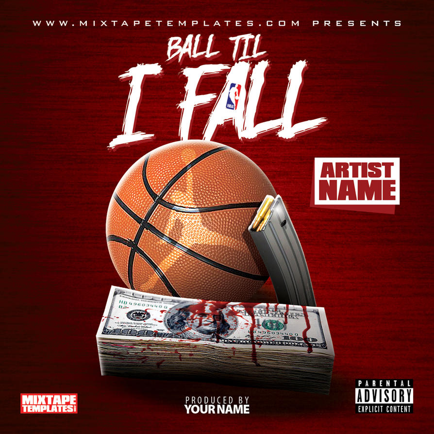 ball til i fall mixtape cover template by filthythedesigner