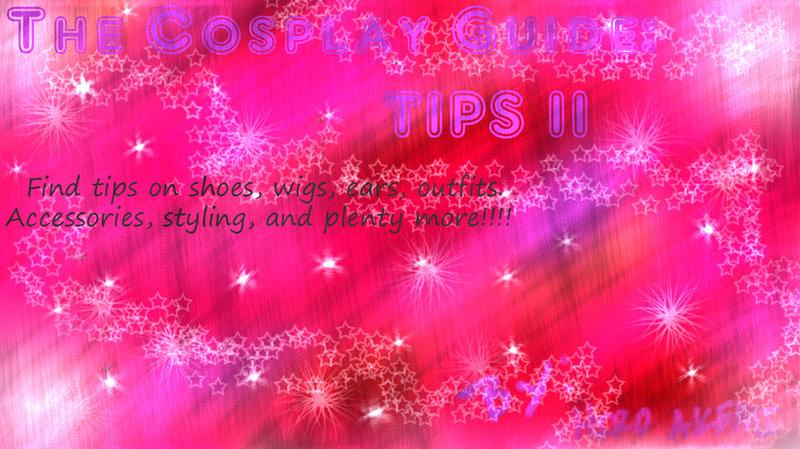 The Cosplay Guide: Tips II by Goddesofthemoon