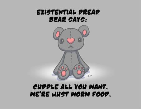 Existential Dread Bear Says: