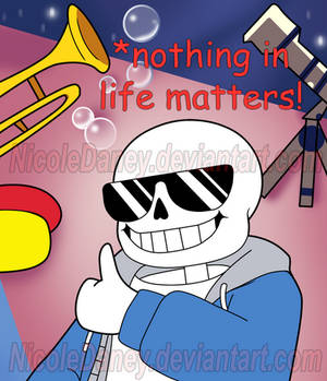 *nothing in life matters!