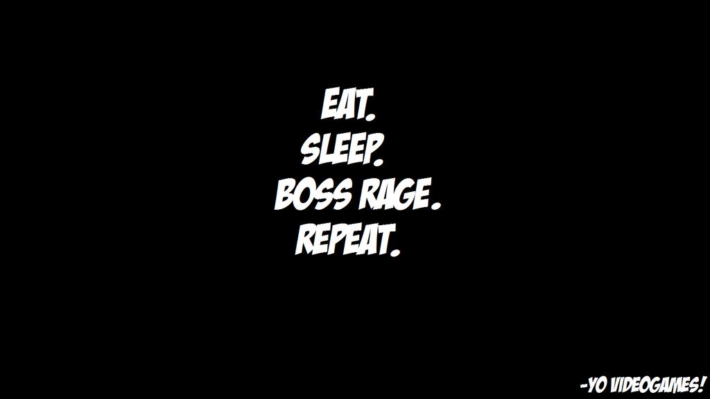 Eat. Sleep. Boss Rage. Repeat. by HackalotSpark