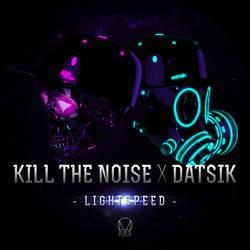 Kill The Noise X Datsik - Lightspeed
