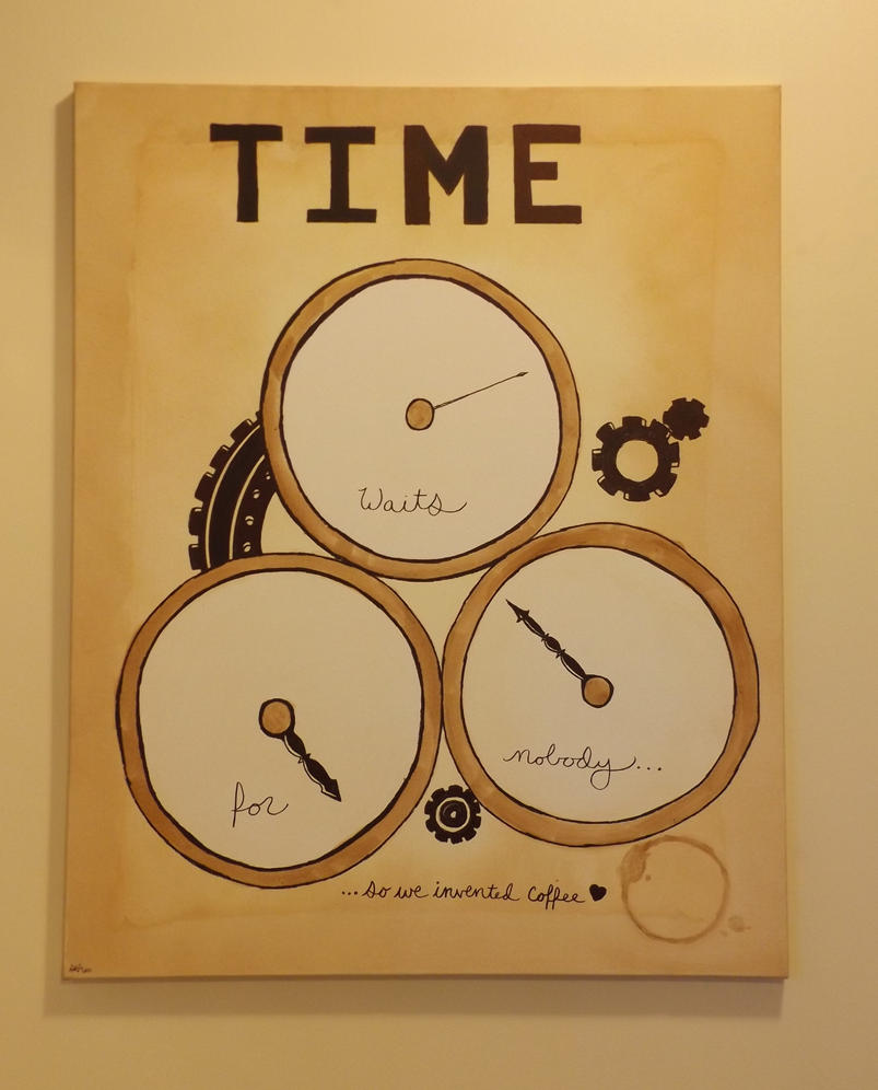 Time waits for nobody... so we invented coffee. by CrypticGrin