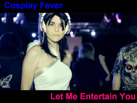 Cosplay Fever Music Video 2