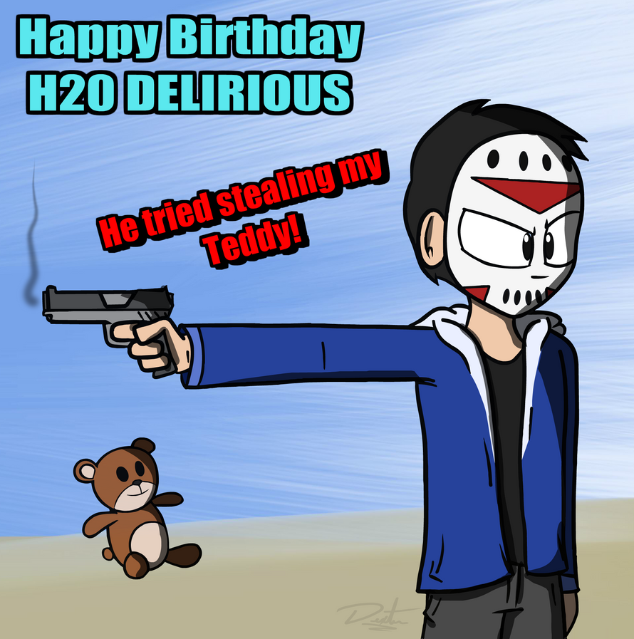 H20 Delirious Birthday by Dexterously on DeviantArt H20 Delirious