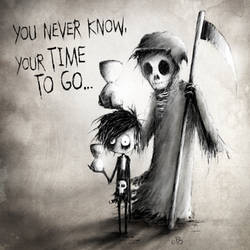 you never know, your time to go..