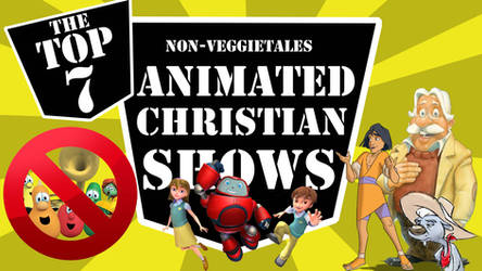 Top 7 Animated Christian Cartoons by Kenny-boy