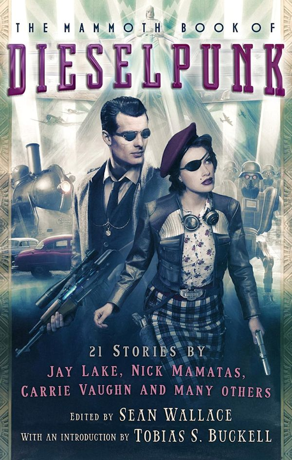 The Mammoth Book of Dieselpunk by Slave2Karma