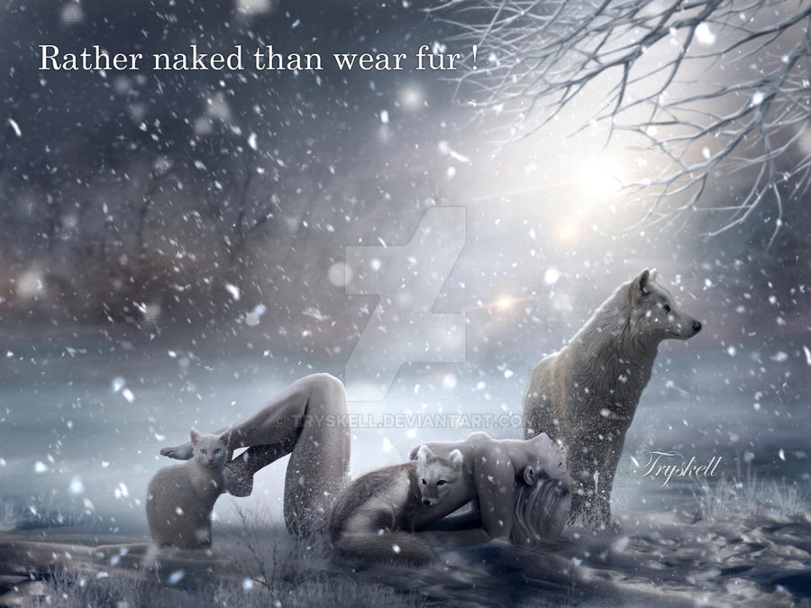 Rather naked than wear fur by tryskell