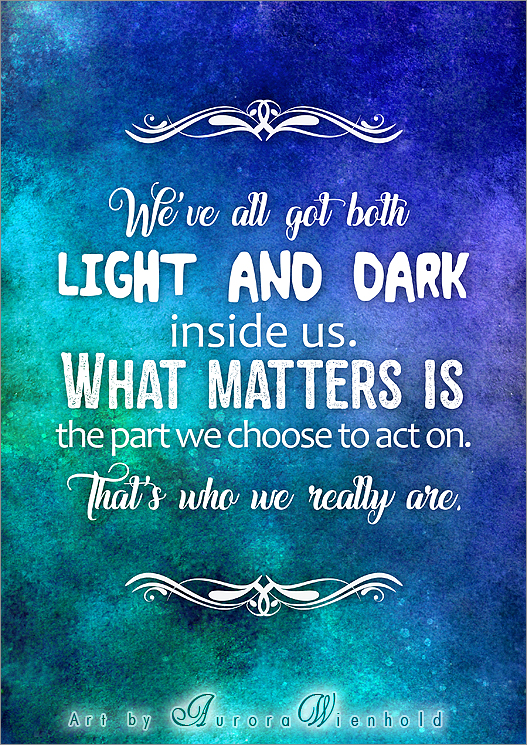 We've All Got Both Light And Dark Inside Us PRINT By