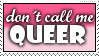Don't call me Queer by Snuf-Stamps