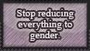 Stop Gender Reductionism by OpposingViews