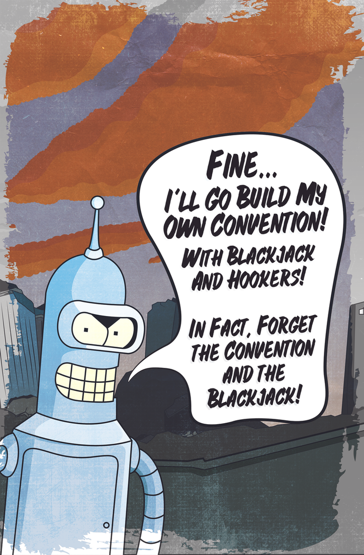 Bender - I'll Go Build My Own Convention! by TheWolfEndsWithYou