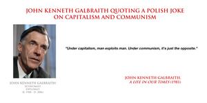 John Kenneth Galbraith - quoting a Polish joke
