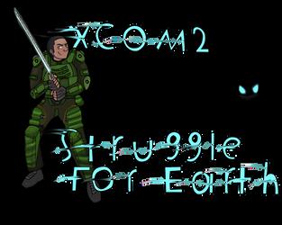 Xcom 2 Struggle For Earth With GaLm by RaighnsUE