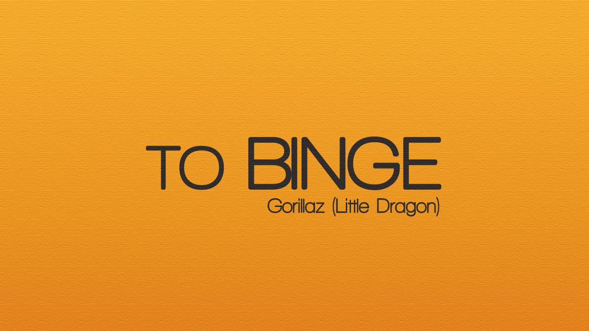 TO BINGE (Gorillaz) by ElNaiko