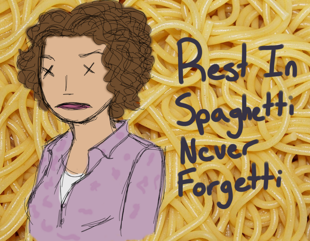 Rest in Spaghetti Never Forgetti by HarlequinnWaffle
