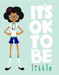It's Ok To Be Little by robosuplex