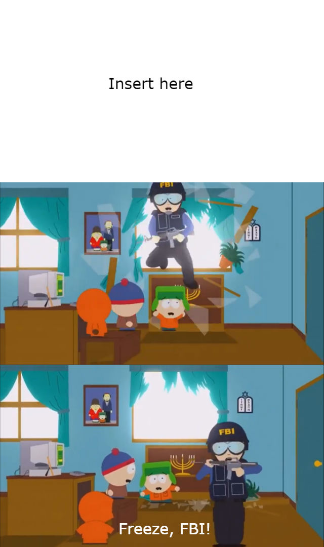 South Park FBI Meme Template by paulhobby19 on DeviantArt