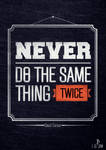 Never Do The Same Thing Twice