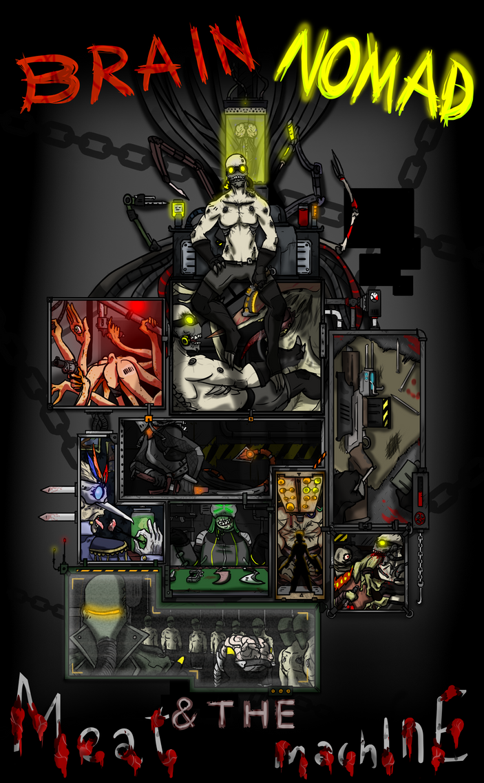 BRAIN NOMAD and the MEAT MACHINE by xDeadbrainx