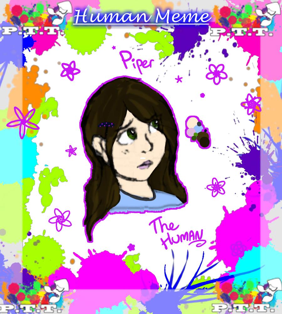 PTT Human Meme || Piper //NEW// by ThatCreativeCat