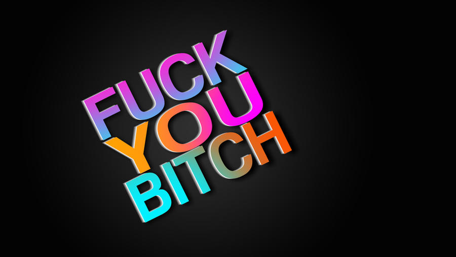 Fuck You Bitch Wallpaper By Bizzybeone On Deviantart